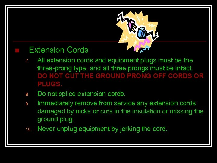 n Extension Cords 7. 8. 9. 10. All extension cords and equipment plugs must