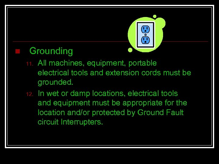 n Grounding 11. 12. All machines, equipment, portable electrical tools and extension cords must