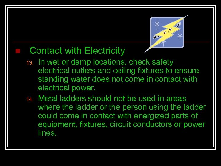 n Contact with Electricity 13. 14. In wet or damp locations, check safety electrical