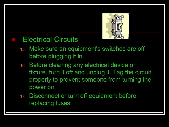 n Electrical Circuits 15. 16. 17. Make sure an equipment's switches are off before