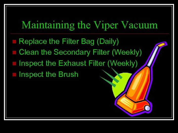 Maintaining the Viper Vacuum Replace the Filter Bag (Daily) n Clean the Secondary Filter