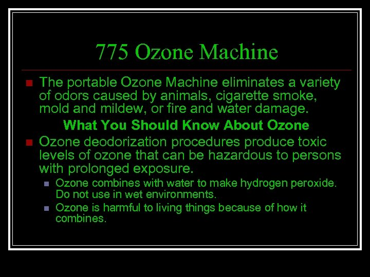 775 Ozone Machine n n The portable Ozone Machine eliminates a variety of odors
