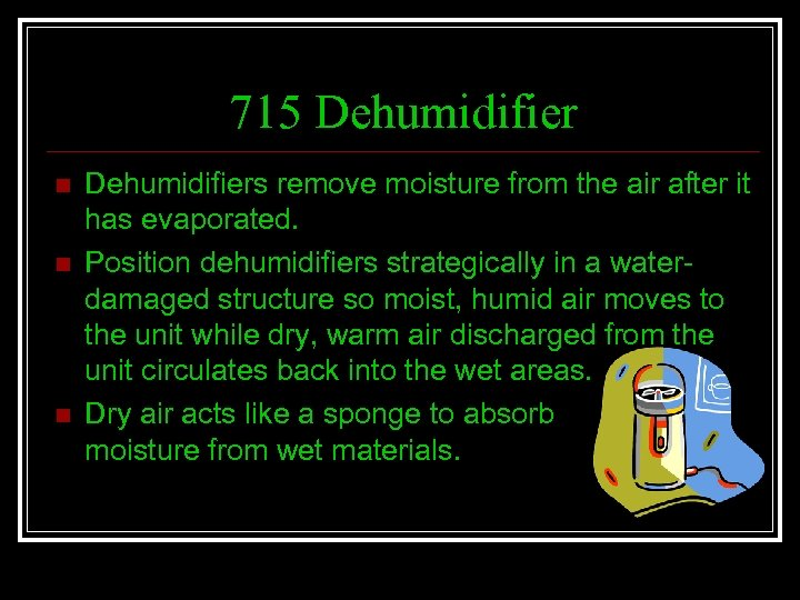 715 Dehumidifier n n n Dehumidifiers remove moisture from the air after it has