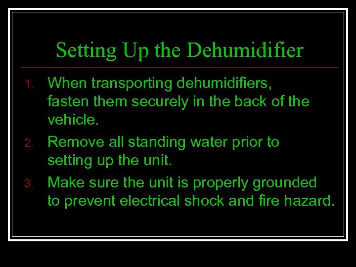 Setting Up the Dehumidifier 1. 2. 3. When transporting dehumidifiers, fasten them securely in