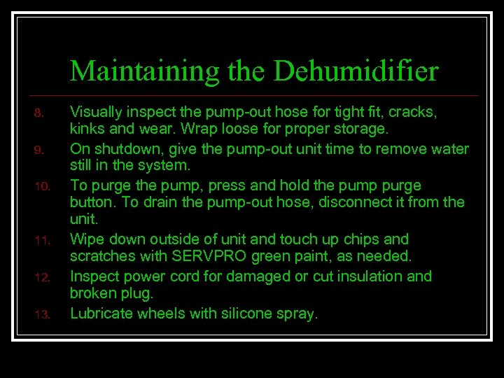 Maintaining the Dehumidifier 8. 9. 10. 11. 12. 13. Visually inspect the pump-out hose