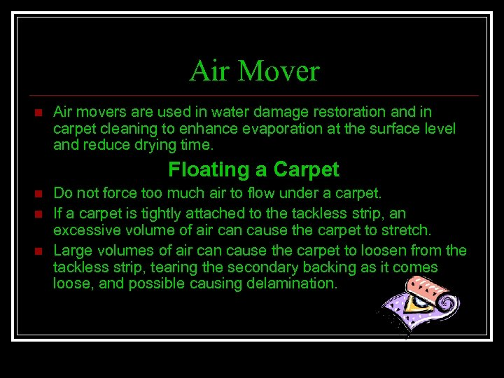 Air Mover n Air movers are used in water damage restoration and in carpet