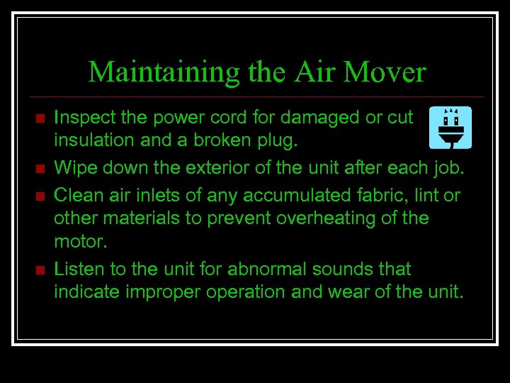 Maintaining the Air Mover n n Inspect the power cord for damaged or cut