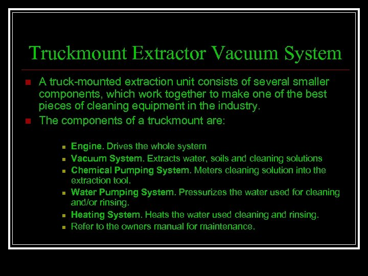 Truckmount Extractor Vacuum System n n A truck-mounted extraction unit consists of several smaller