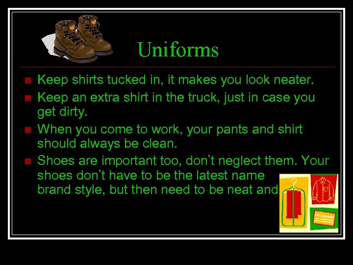 Uniforms n n Keep shirts tucked in, it makes you look neater. Keep an