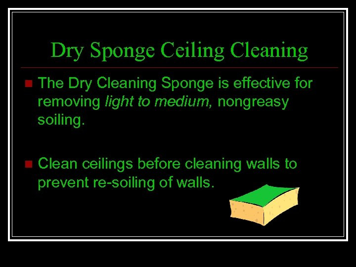 Dry Sponge Ceiling Cleaning n The Dry Cleaning Sponge is effective for removing light