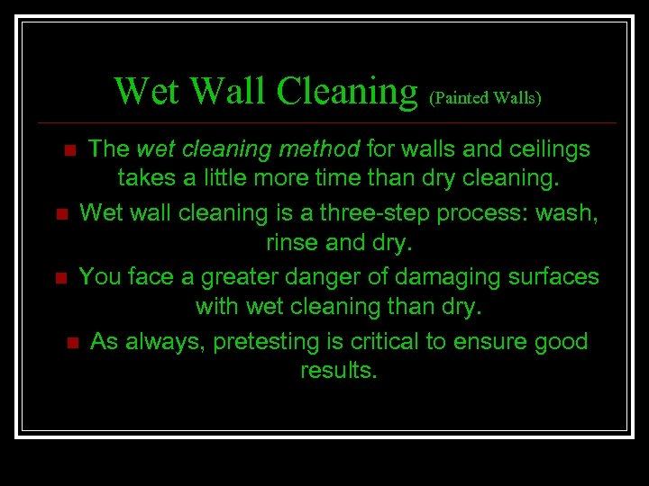 Wet Wall Cleaning (Painted Walls) The wet cleaning method for walls and ceilings takes