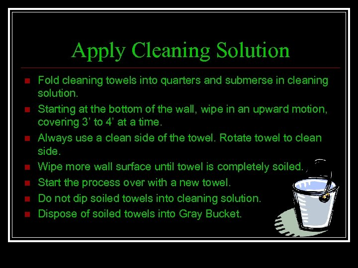 Apply Cleaning Solution n n n Fold cleaning towels into quarters and submerse in