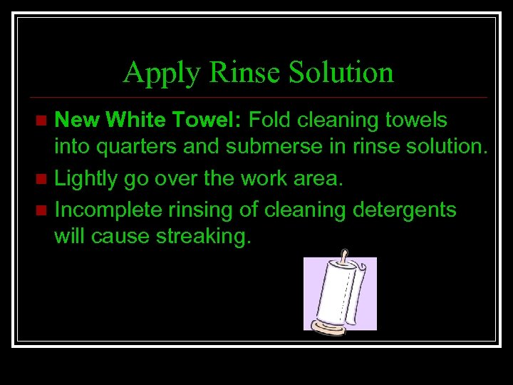Apply Rinse Solution New White Towel: Fold cleaning towels into quarters and submerse in