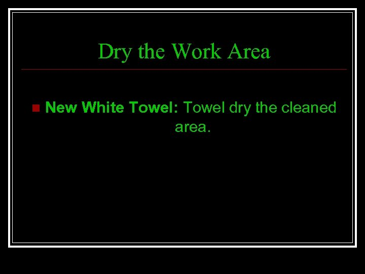 Dry the Work Area n New White Towel: Towel dry the cleaned area.
