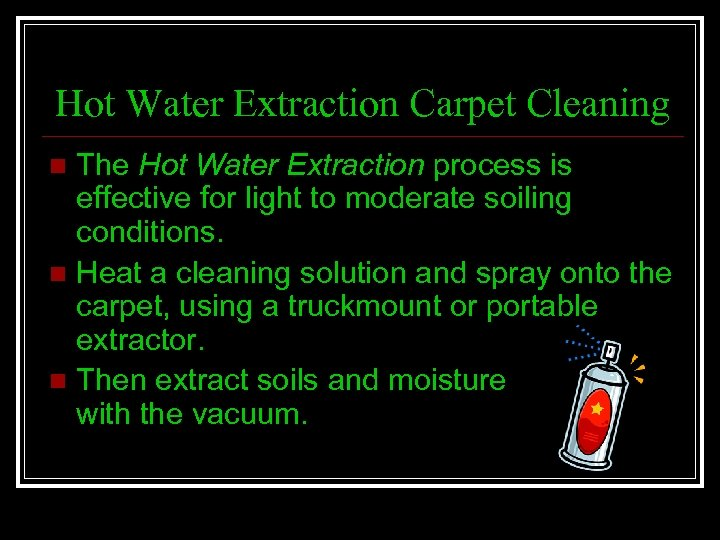 Hot Water Extraction Carpet Cleaning The Hot Water Extraction process is effective for light