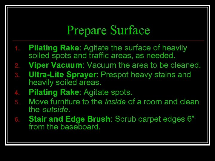 Prepare Surface 1. 2. 3. 4. 5. 6. Pilating Rake: Agitate the surface of