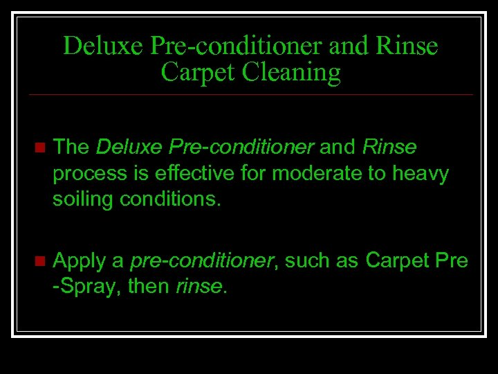 Deluxe Pre-conditioner and Rinse Carpet Cleaning n The Deluxe Pre-conditioner and Rinse process is