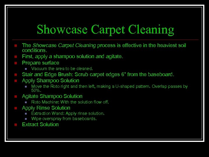 Showcase Carpet Cleaning n n n The Showcase Carpet Cleaning process is effective in