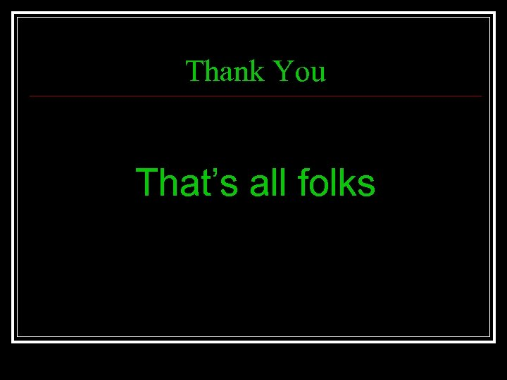 Thank You That's all folks