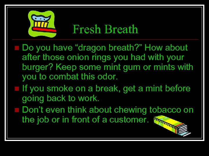 "Fresh Breath Do you have ""dragon breath? "" How about after those onion rings"