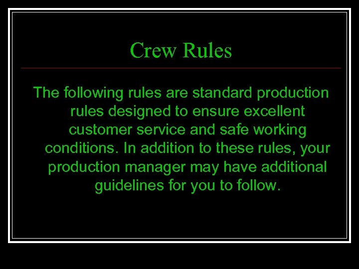 Crew Rules The following rules are standard production rules designed to ensure excellent customer