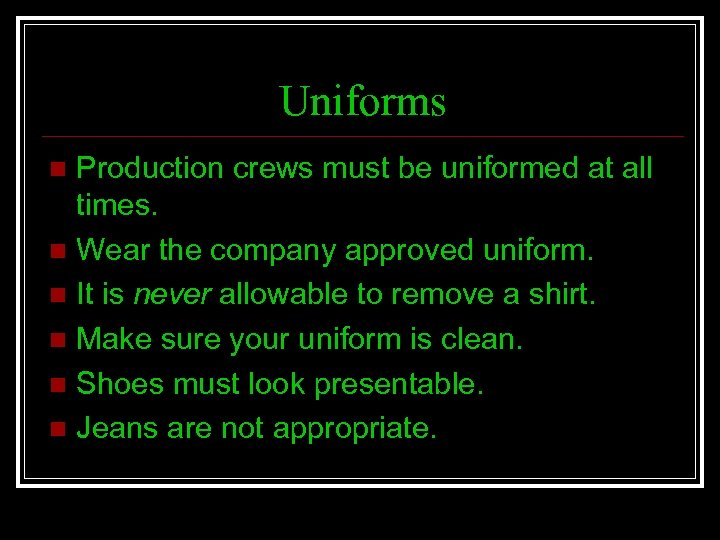 Uniforms Production crews must be uniformed at all times. n Wear the company approved