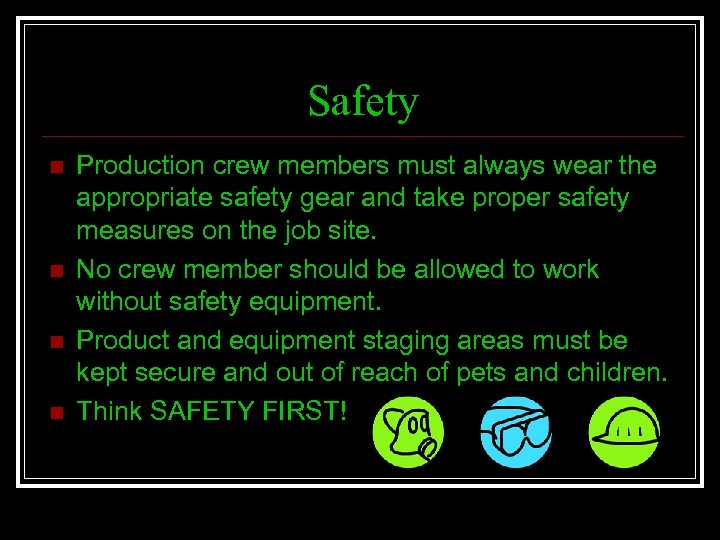 Safety n n Production crew members must always wear the appropriate safety gear and