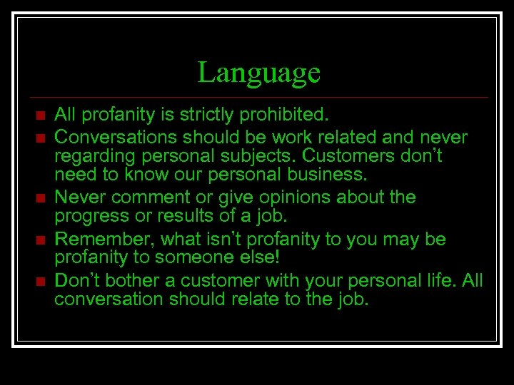 Language n n n All profanity is strictly prohibited. Conversations should be work related
