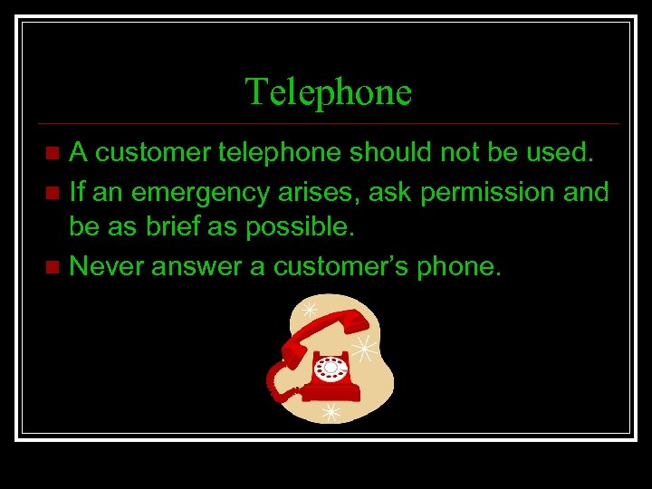 Telephone A customer telephone should not be used. n If an emergency arises, ask