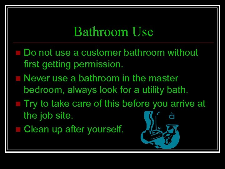 Bathroom Use Do not use a customer bathroom without first getting permission. n Never