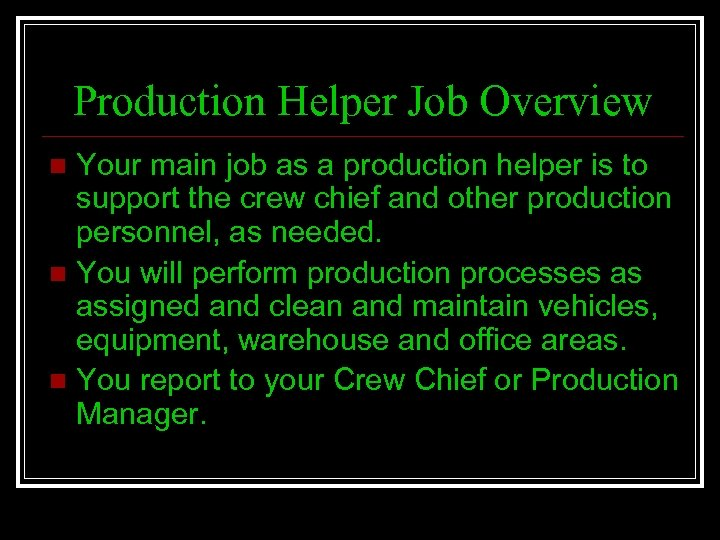 Production Helper Job Overview Your main job as a production helper is to support