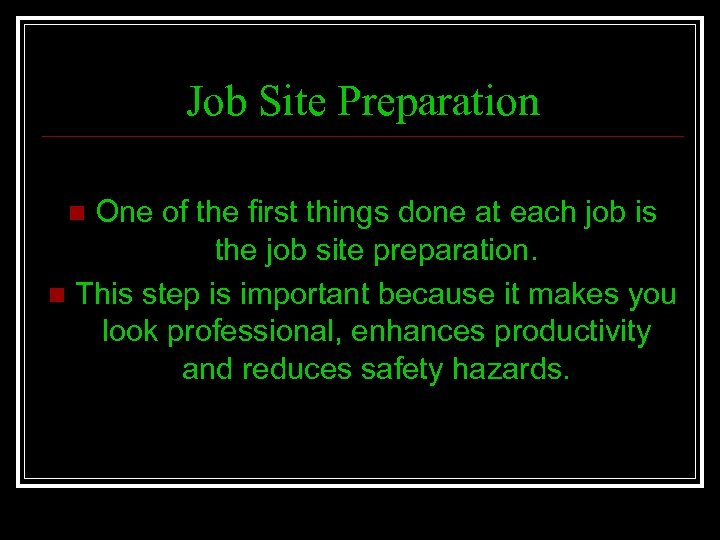 Job Site Preparation One of the first things done at each job is the