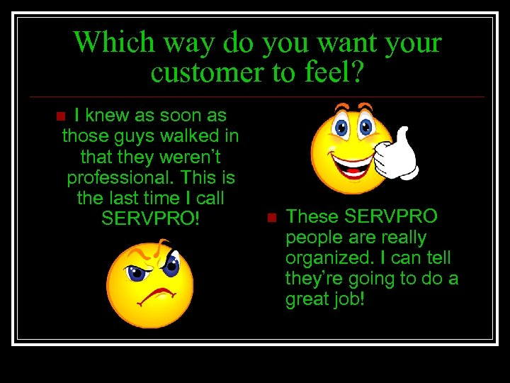 Which way do you want your customer to feel? I knew as soon as