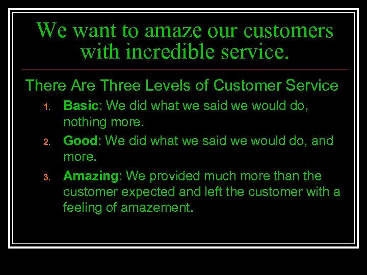 We want to amaze our customers with incredible service. There Are Three Levels of