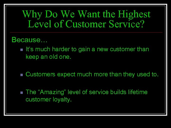 Why Do We Want the Highest Level of Customer Service? Because… n It's much