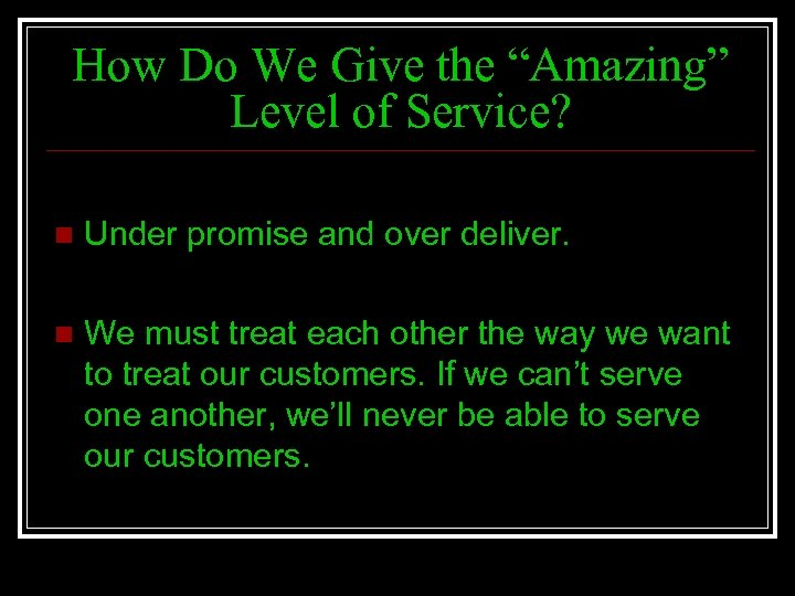 """How Do We Give the """"Amazing"""" Level of Service? n Under promise and over"""