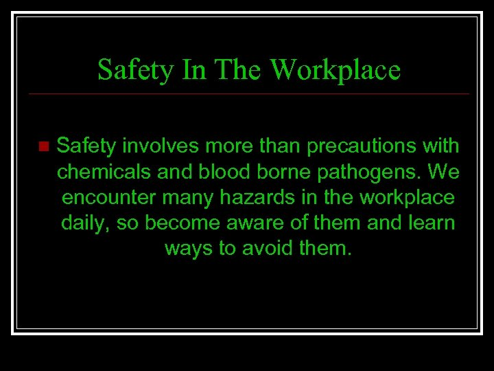 Safety In The Workplace n Safety involves more than precautions with chemicals and blood