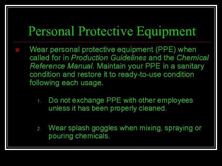 Personal Protective Equipment n Wear personal protective equipment (PPE) when called for in Production