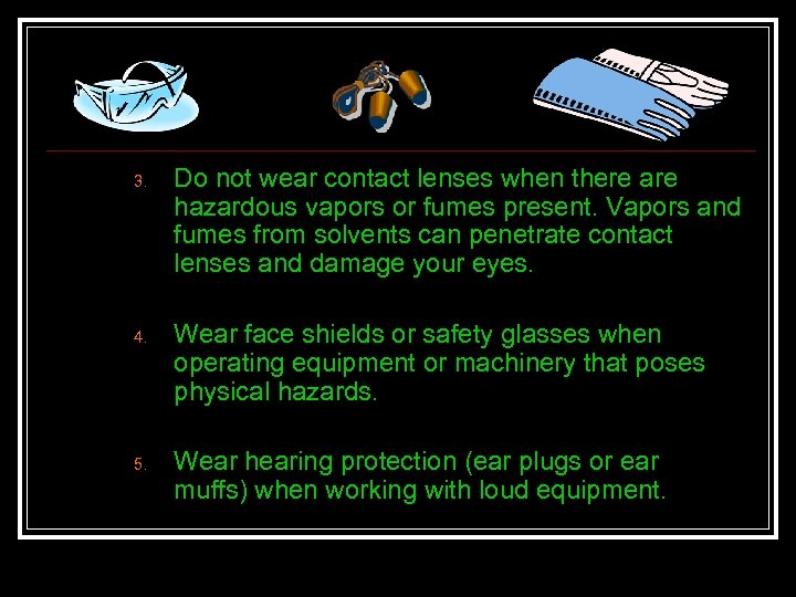 3. 4. 5. Do not wear contact lenses when there are hazardous vapors or