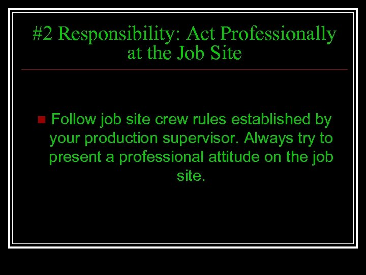 #2 Responsibility: Act Professionally at the Job Site n Follow job site crew rules