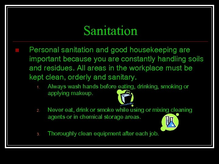 Sanitation n Personal sanitation and good housekeeping are important because you are constantly handling