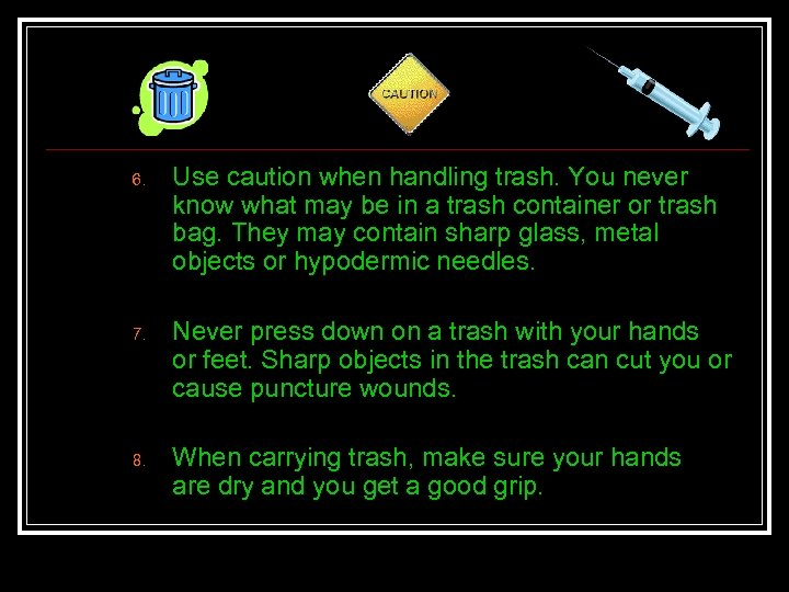 6. 7. 8. Use caution when handling trash. You never know what may be