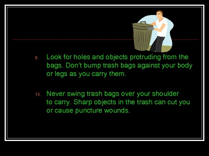 9. 10. Look for holes and objects protruding from the bags. Don't bump trash