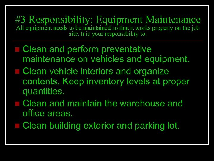 #3 Responsibility: Equipment Maintenance All equipment needs to be maintained so that it works