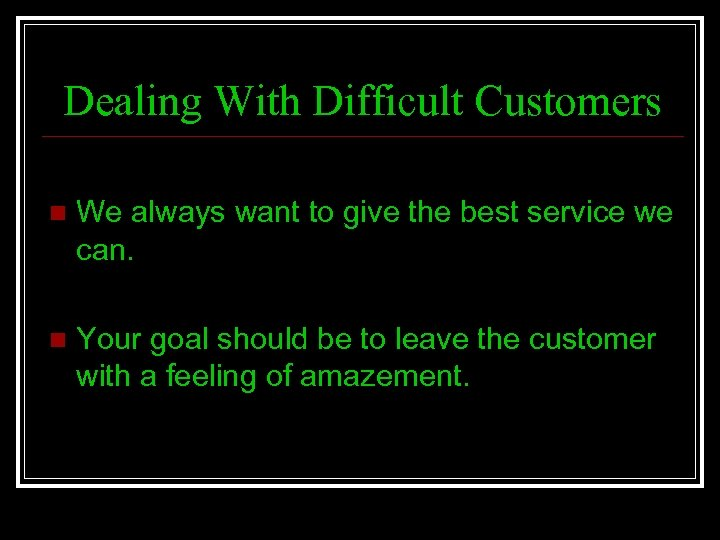 Dealing With Difficult Customers n We always want to give the best service we