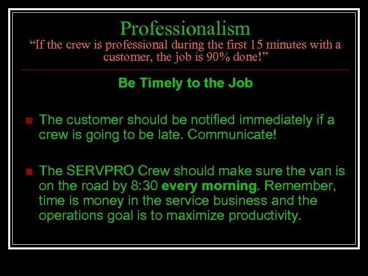 """Professionalism """"If the crew is professional during the first 15 minutes with a customer,"""