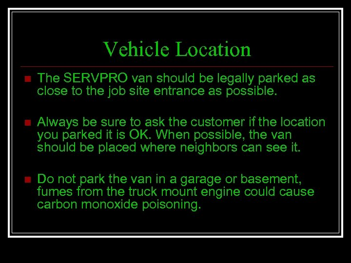 Vehicle Location n The SERVPRO van should be legally parked as close to the