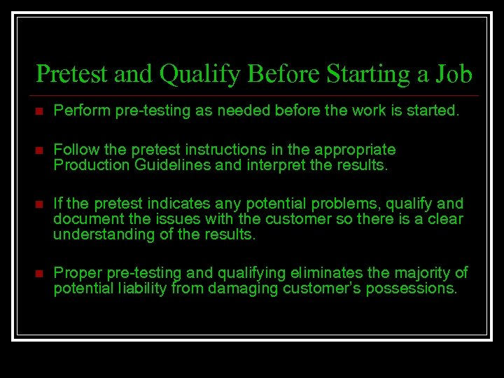 Pretest and Qualify Before Starting a Job n Perform pre-testing as needed before the