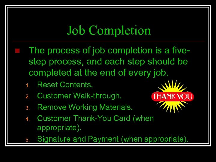 Job Completion n The process of job completion is a fivestep process, and each