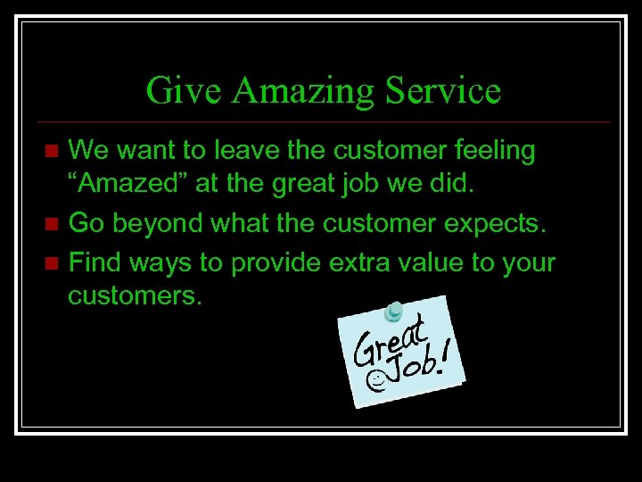 """Give Amazing Service We want to leave the customer feeling """"Amazed"""" at the great"""